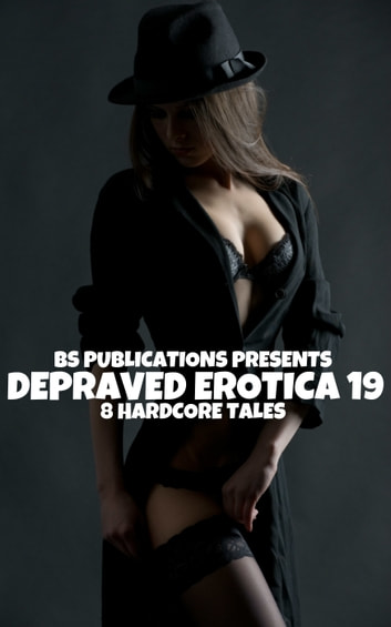 Depraved Erotica 19: 8 Hardcore Tales ebook by BS Publications
