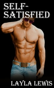 Self-Satisfied (a nearly free gay BDSM solo and double anal erotica) ebook by Layla Lewis