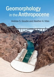 Geomorphology in the Anthropocene ebook by Andrew S. Goudie,Heather A. Viles