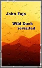 Wild Duck revisited ebook by John Fajo