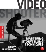 Video Shooter - Mastering Storytelling Techniques ebook by Barry Braverman