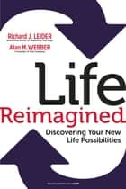 Life Reimagined - Discovering Your New Life Possibilities ebook by Richard J. Leider, Alan M. Webber