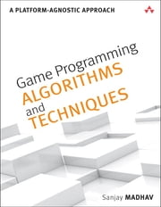 Game Programming Algorithms and Techniques - A Platform-Agnostic Approach ebook by Sanjay Madhav