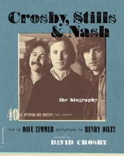 Crosby, Stills & Nash - The Biography ebook by Dave Zimmer,Henry Diltz