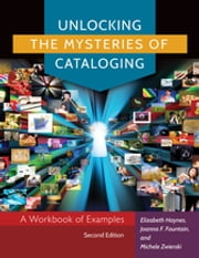 Unlocking the Mysteries of Cataloging: A Workbook of Examples ebook by Elizabeth Haynes,Joanna F. Fountain,Michele Zwierski
