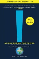 Outrageous Fortunes - The Twelve Surprising Trends That Will Reshape the Global Economy ebook by Daniel Altman