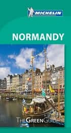 Michelin Green Guide Normandy ebook by Michelin