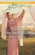 Finding Her Amish Love ebook by Rebecca Kertz