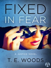 Fixed in Fear - A Justice Novel ebook by T. E. Woods