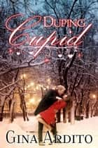 Duping Cupid ebook by Gina Ardito