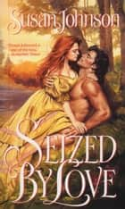 Seized by Love eBook by Susan Johnson