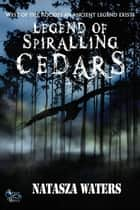Legend of Spiralling Cedars ebook by Natasza Waters