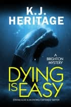 Dying Is Easy ebook by K.J. Heritage