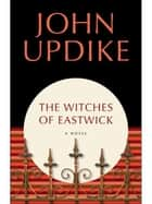 The Witches of Eastwick - A Novel ebook by John Updike