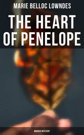 THE HEART OF PENELOPE (Murder Mystery) ebook by Marie Belloc Lowndes