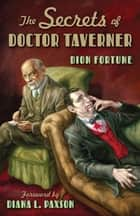 The Secrets of Doctor Taverner ebook by Diana L. Paxson, Dion Fortune