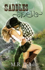 Saddles and Spells - Saddles and Spells, #1 ebook by M.R. Polish