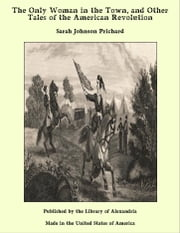 The Only Woman in the Town, and Other Tales of the American Revolution ebook by Sarah Johnson Prichard