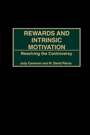 Rewards and Intrinsic Motivation: Resolving the Controversy ebook by Cameron, Judy