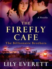 The Firefly Cafe - The Billionaire Brothers ebook by Lily Everett