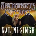 Archangel's Consort audiobook by Nalini Singh