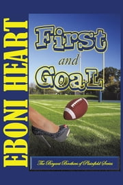 First and Goal - The Bryant Brothers of Plainfield Series ebook by Eboni Heart