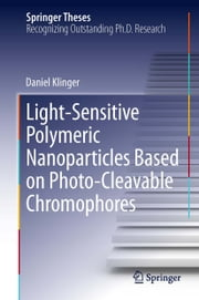 Light-Sensitive Polymeric Nanoparticles Based on Photo-Cleavable Chromophores ebook by Daniel Klinger