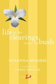 Life in the Clearings versus the Bush ebook by Susanna Moodie,Carol Shields