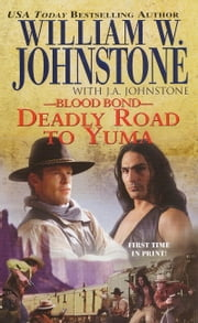 Blood Bond 13: Deadly Road To Yuma ebook by William W. Johnstone,J.A. Johnstone