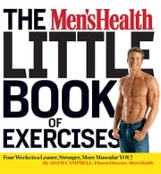 The Men's Health Little Book of Exercises - Four Weeks to a Leaner, Stronger, More Muscular You! ebook by Adam Campbell