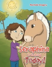 Seraphina is coming today! ebook by Rochelle Gregory