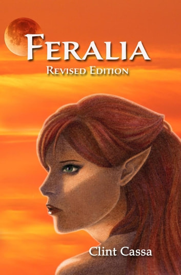 Feralia Revised Edition - Feralia, #1 ebook by Clint Cassa