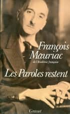 Les paroles restent ebook by François Mauriac