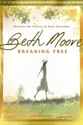 Breaking Free: Discover the Victory of Total Surrender - Discover the Victory of Total Surrender ebook by Beth Moore