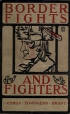 Border Fights & Fighters ebook by Cyrus Townsend Brady