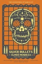 Silver Bullets ebook by Élmer Mendoza, Mark Fried