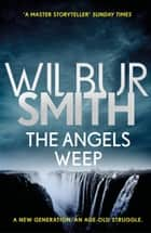 The Angels Weep - The Ballantyne Series 3 ebook by Wilbur Smith