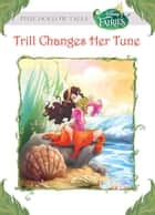 Disney Fairies: Trill Changes her Tune ebook by Gail Herman