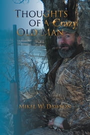 Thoughts of a Crazy Old Man ebook by Mikel W. Dawson