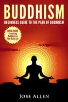 Buddhism For Beginners ebook by Jose Allen