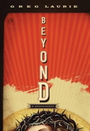 Beyond - A Devotional ebook by Greg Laurie