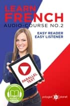 Learn French - Easy Reader | Easy Listener | Parallel Text Audio Course No. 2 - Learn French | Easy Audio & Easy Text, #2 ebook by Polyglot Planet