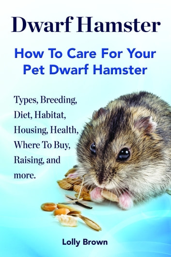 Dwarf Hamster eBook by Lolly Brown - 9781941070482 | Rakuten Kobo