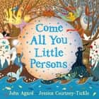 Come All You Little Persons ebook by John Agard, Jessica Courtney Tickle