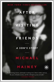 After Visiting Friends - A Son's Story ebook by Michael Hainey