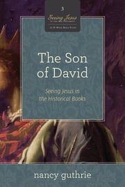 The Son of David (A 10-week Bible Study) - Seeing Jesus in the Historical Books ebook by Nancy Guthrie