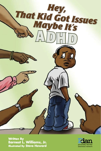 Hey, That Kid Got Issues Maybe It's AdHd ebook by Earnest L. Williams, Jr.