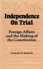 Independence on Trial ebook by Frederick W. Marks