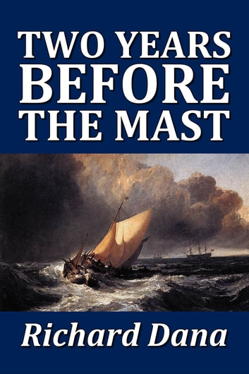 Two Years Before the Mast ebook by Richard H. Dana