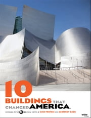 10 Buildings That Changed America ebook by Dan Protess,Geoffrey Baer